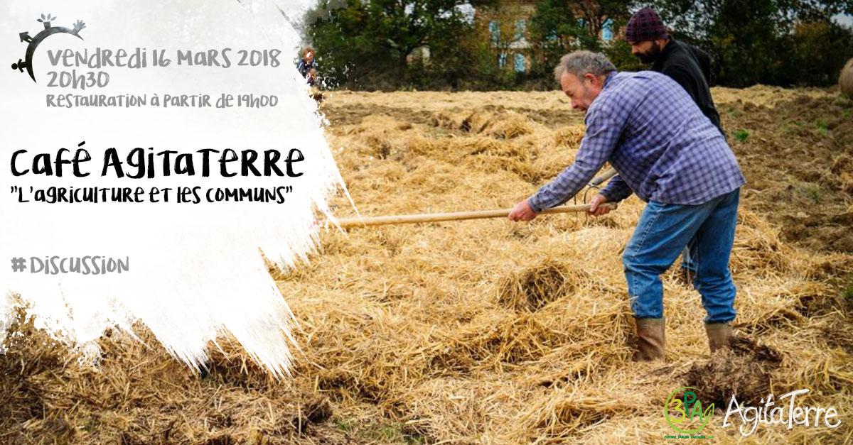 Café AgitaTerre, les communs, l'agriculture, Vendredi 16 mars 2018
