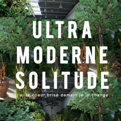 Ultra Moderne Solitude, j'ai le cœur brisé demain je le change